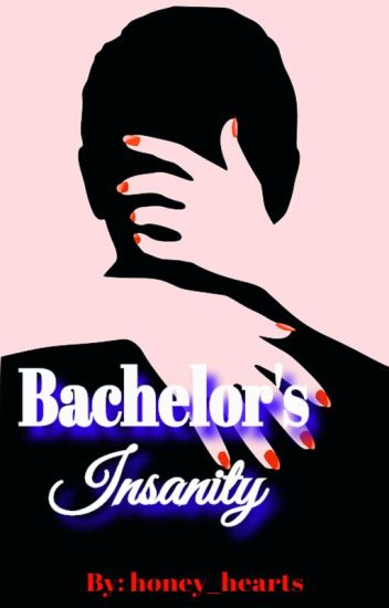 Bachelor's Insanity (Completed) #Wattys2016