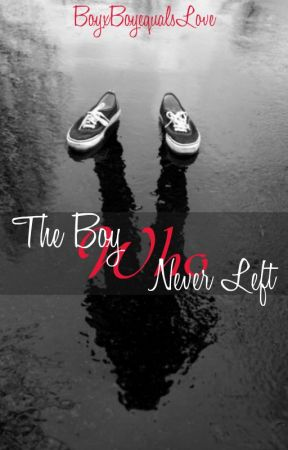 The Boy Who Never Left (BoyxBoy) by BoyxBoyequalsLove