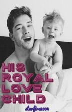 HIS ROYAL LOVE CHILD (Book Two of the LOVE CHILD series) by starfire2004