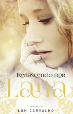 Renascendo por Lana by LucianaCarvalho2