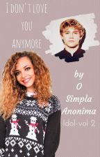 Idol(vol.2)-I don't love you anymore || In curs de editare by OSimplaAnonima