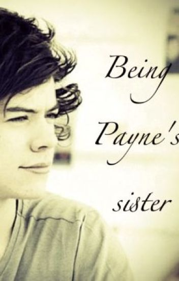 Being paynes sister... Harry styles lovestory