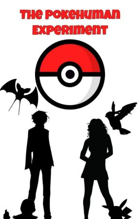 The PokeHuman Experiment (Pokemon FanFic) by Anonymous_Melody