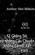 [LongFic] [EXO's Couple] 12 Chàng Sói Và Những Câu Chuyện Không Có Hồi Kết. by Mawms_