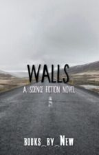 Walls (On Hold) by books_by_New