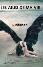 LES AILES DE MA VIE - L'initiation by MarionHnr