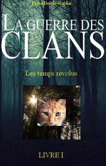 La Guerre des Clans - Le pouvoir du Sang - LIVRE I : Les temps révolus