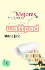 ¡Las Mejores Historias de Wattpad! by MeliF546
