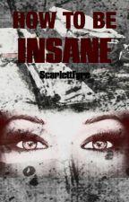 How To Be Insane by ScarlettFyre