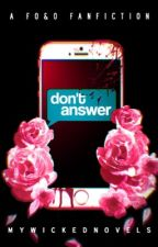 Don't Answer ~ f.s by MyWickedNovels