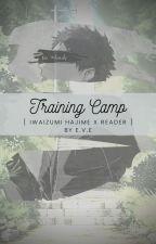 Training Camp [ Iwaizumi Hajime x Reader ] by FunkyMonkeyBaby