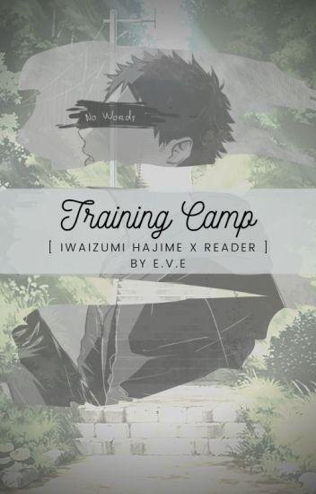 Training Camp [ Iwaizumi Hajime x Reader ] - COMPLETE