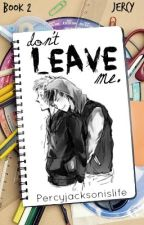 Don't Leave Me (Sequel to Don't Hurt Me) by Percyjacksonislife