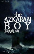 The Azkaban Boy by JustandLoyal