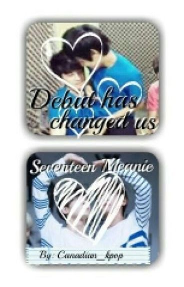 Debut has changed us. (Seventeen Meanie)