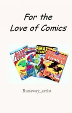 For the Love of Comics  by Runaway_artist