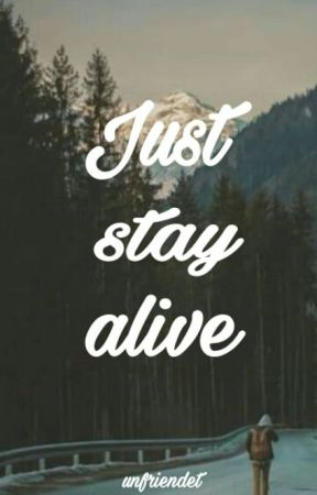 Just stay alive by unfriendet