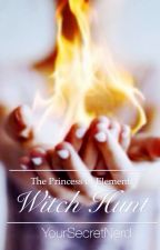 The Princess of Elements: Witch Hunt by YourSecretNerd