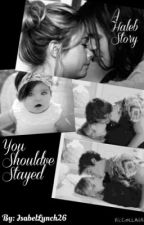 You Should've Stayed ~ A Haleb Story  (Editing) by IsabelLynch26