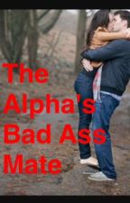 The Alpha's Bad Ass Mate by lola_loves_life