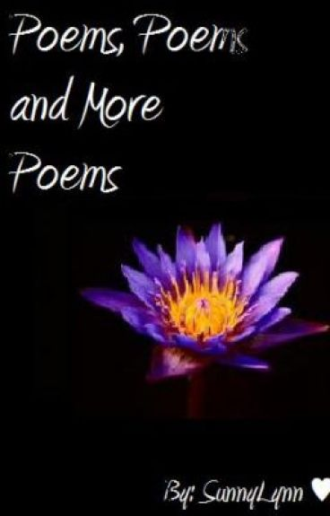 Poems, Poems, and More Poems ♥ by SunnyLynn