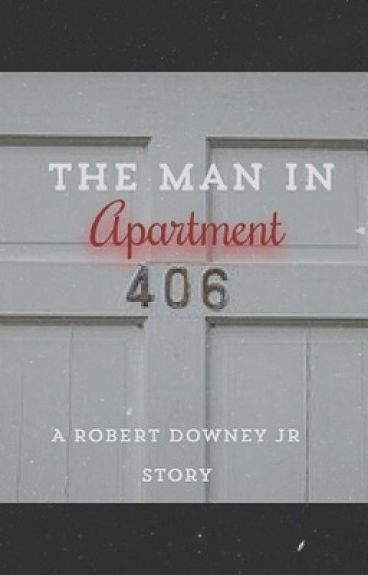The Man in Apartment 406 (Robert Downey Jr. Fanfic)