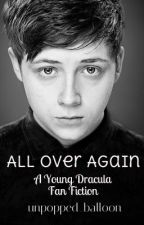 All Over Again (A Young Dracula Fan-Fiction) by emmakoookie