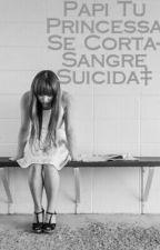 Papi Tu Princessa Se Corta-Sangre Suicida‡ by KripySwag