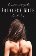 Ruthless Mate  by alexandriaae