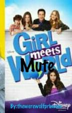 Mute - Girl Meets World {Completed For Now} #Wattys2016 by -grunge-and-roses