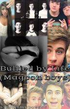 Bullied by Life (Magcon Boys) by Magconismybae666