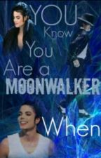 You Know You are a MOONWALKER When... [DISCONTINUED] by 4MJClife