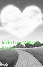 I'm in love with my brother by picturelover