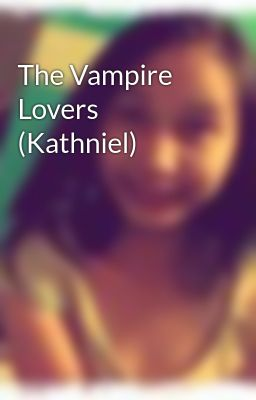 The Vampire Lovers (Kathniel)
