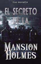 El Secreto de la Mansión Holmes by Ijeloga