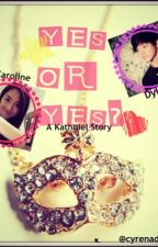 YES or YES? {KathNiel Story} by cyrenadia25