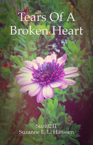 Tears Of A Broken Heart Suzanne Hanssen Wattpad
