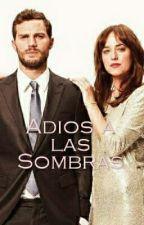 Adios a Las Sombras by MissOBrienGrey