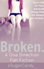Broken. [One Direction Fan Fiction] by xSugarCandy