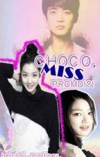 CHOCO,MISS PROMDI?![HIATUS] by ishipLUHANwithme