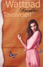 WATTPAD KARAKTER TAVSİYELERİ by SeverusSnapeinlilysi