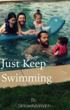 Just Keep Swimming by Sincerelysaraahh