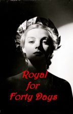 Royal for Forty Days by lil_MissBlue