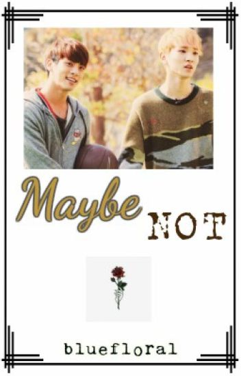 Maybe Not (JongKey FF) [ON-HOLD]