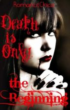 Death Is Only The Beginning (Bk.1 In The Death Series)(ON HOLD) by RomanceChica