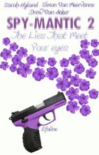 Spy-Mantic 2: The Lies That Meet Your Eyes {#Wattys2016} *Completed* by starlet-