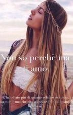 Non so perché ma ti amo by loveloveandmorelove