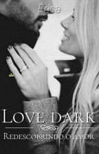 Love dark ... Redescobrindo o amor by Ericacs