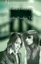 No importa que estare con tigo (Ashley Purdy Y Tu) by La_risa_de_Jack