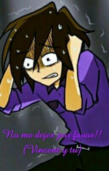 No me dejes por favor!! (vincent y tu)